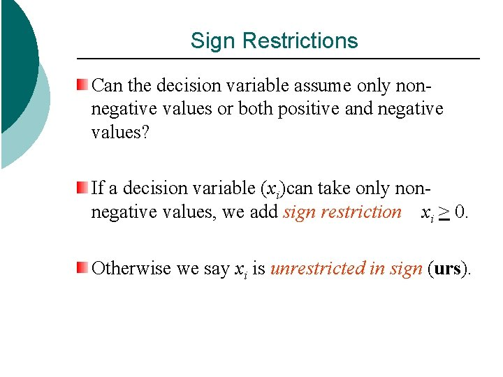 Sign Restrictions Can the decision variable assume only nonnegative values or both positive and