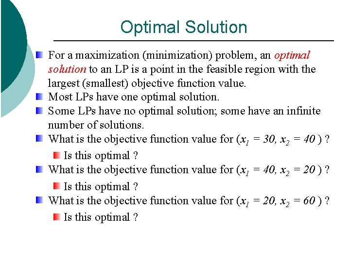 Optimal Solution For a maximization (minimization) problem, an optimal solution to an LP is