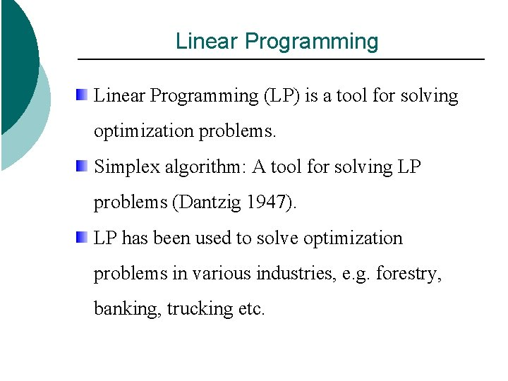 Linear Programming (LP) is a tool for solving optimization problems. Simplex algorithm: A tool