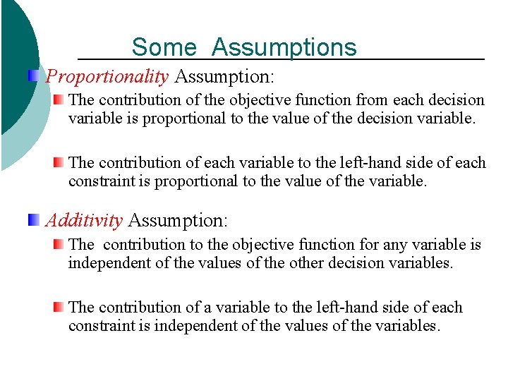 Some Assumptions Proportionality Assumption: The contribution of the objective function from each decision variable