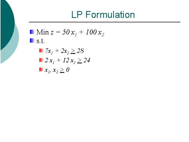 LP Formulation Min z = 50 x 1 + 100 x 2 s. t.