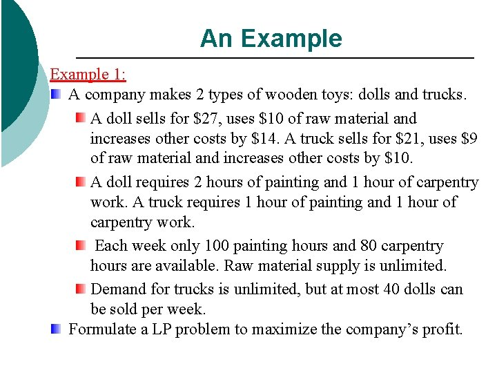 An Example 1: A company makes 2 types of wooden toys: dolls and trucks.