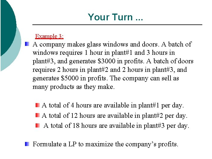 Your Turn. . . Example 3: A company makes glass windows and doors. A