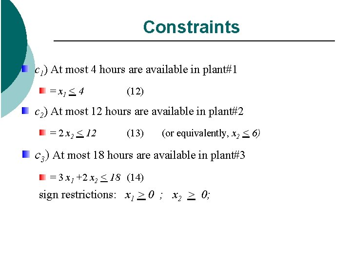 Constraints c 1) At most 4 hours are available in plant#1 = x 1
