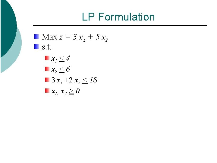 LP Formulation Max z = 3 x 1 + 5 x 2 s. t.