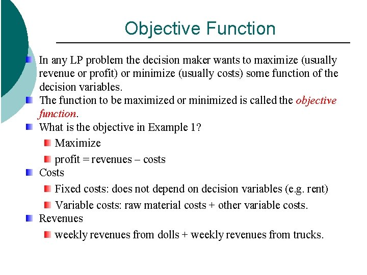 Objective Function In any LP problem the decision maker wants to maximize (usually revenue
