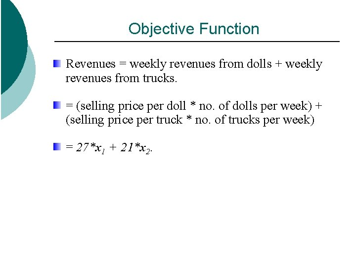 Objective Function Revenues = weekly revenues from dolls + weekly revenues from trucks. =