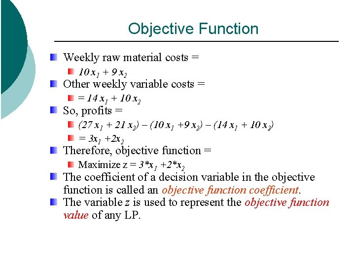 Objective Function Weekly raw material costs = 10 x 1 + 9 x 2