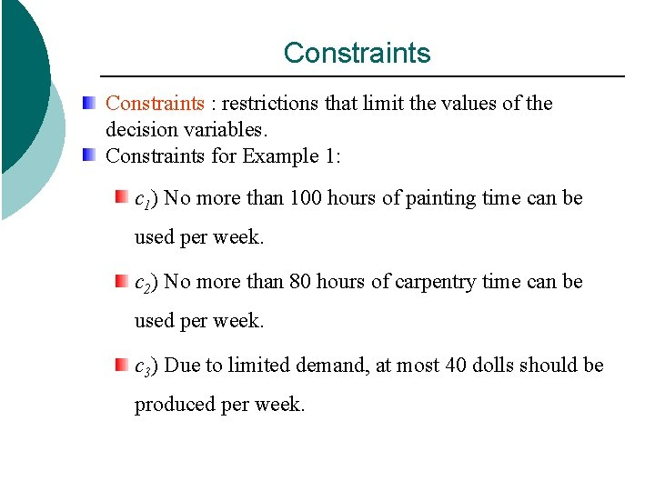 Constraints : restrictions that limit the values of the decision variables. Constraints for Example