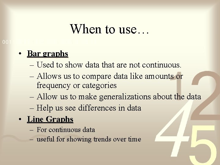 When to use… • Bar graphs – Used to show data that are not