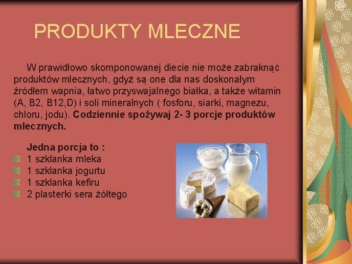 PRODUKTY MLECZNE W prawidłowo skomponowanej diecie nie może zabraknąć produktów mlecznych, gdyż są one