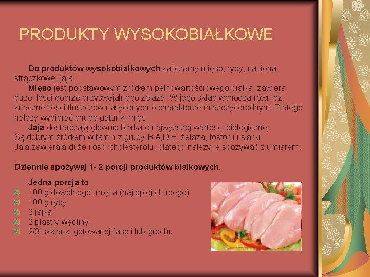 PRODUKTY WYSOKOBIAŁKOWE Do produktów wysokobiałkowych zaliczamy mięso, ryby, nasiona strączkowe, jaja. Mięso jest podstawowym
