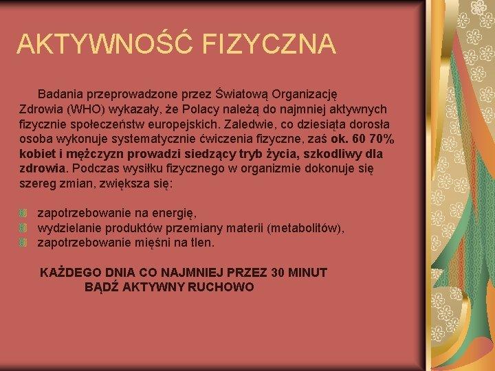 AKTYWNOŚĆ FIZYCZNA Badania przeprowadzone przez Światową Organizację Zdrowia (WHO) wykazały, że Polacy należą do