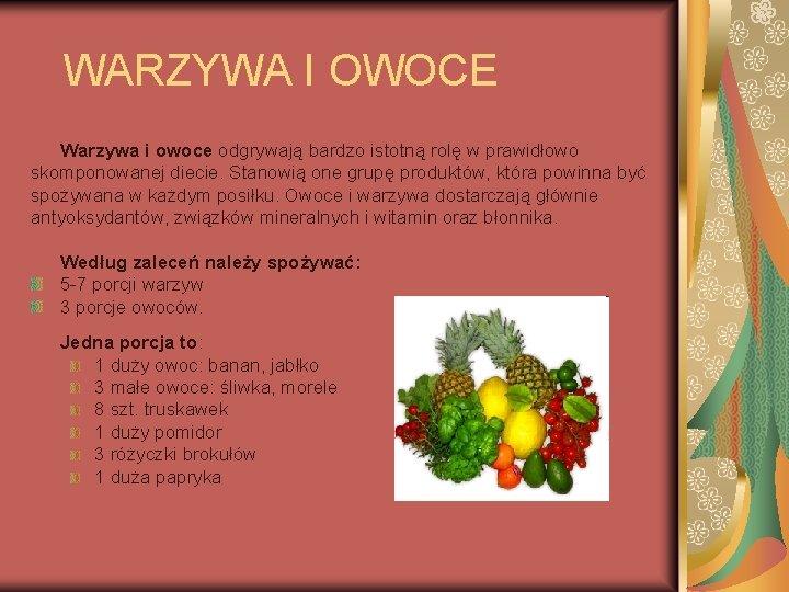 WARZYWA I OWOCE Warzywa i owoce odgrywają bardzo istotną rolę w prawidłowo skomponowanej diecie.