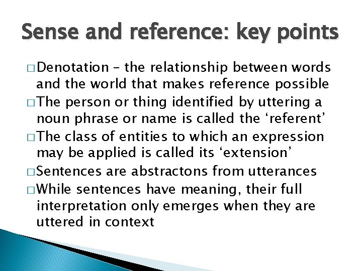 Sense and reference: key points � Denotation – the relationship between words and the