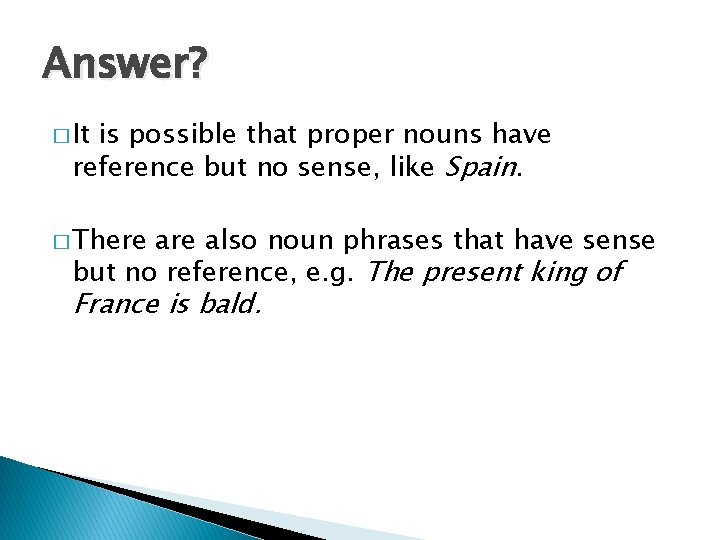 Answer? � It is possible that proper nouns have reference but no sense, like