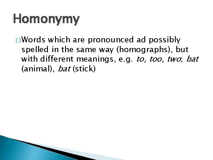 Homonymy � Words which are pronounced ad possibly spelled in the same way (homographs),