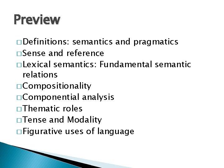 Preview � Definitions: semantics and pragmatics � Sense and reference � Lexical semantics: Fundamental
