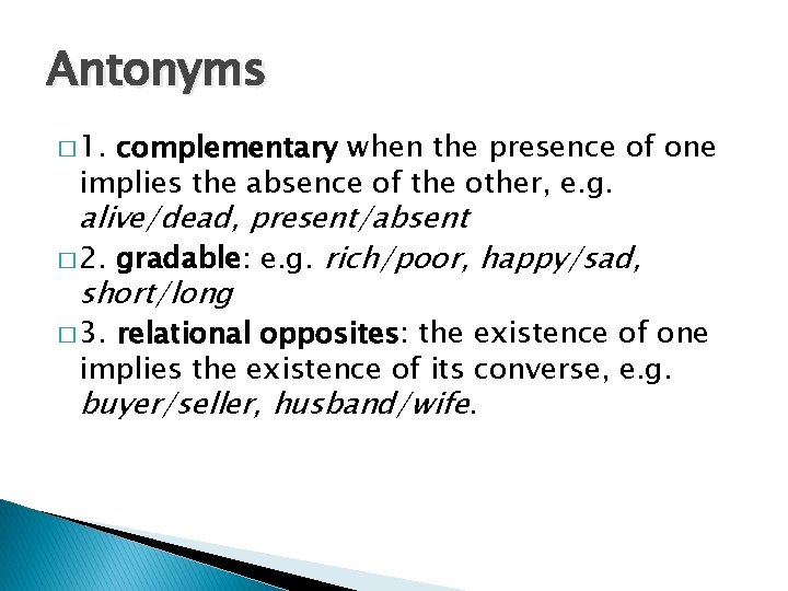 Antonyms � 1. complementary when the presence of one implies the absence of the
