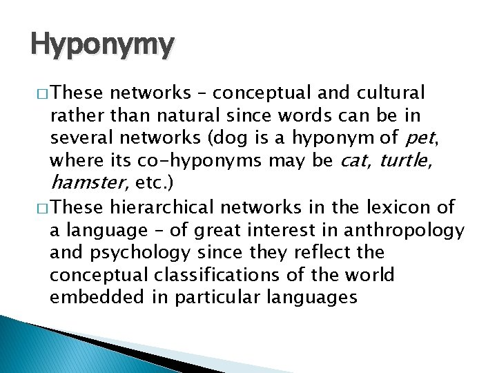 Hyponymy � These networks – conceptual and cultural rather than natural since words can