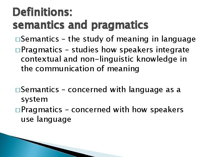 Definitions: semantics and pragmatics � Semantics – the study of meaning in language �