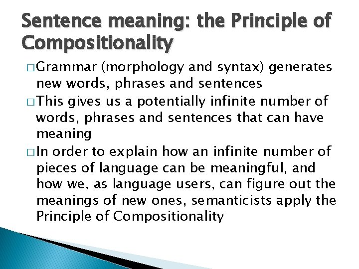 Sentence meaning: the Principle of Compositionality � Grammar (morphology and syntax) generates new words,