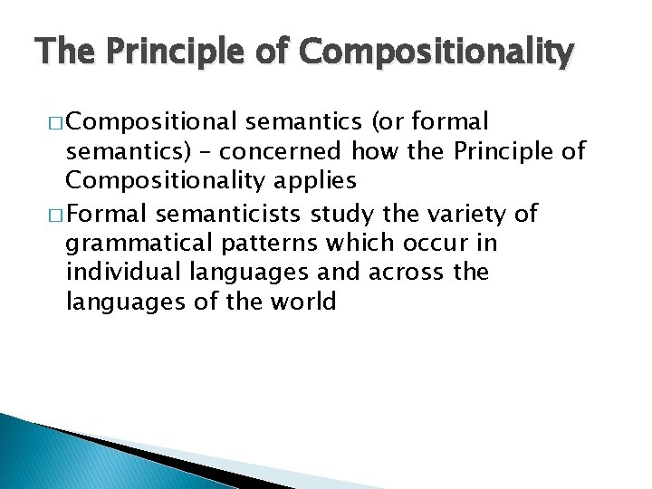 The Principle of Compositionality � Compositional semantics (or formal semantics) – concerned how the