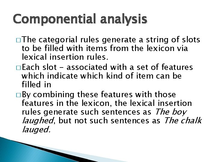 Componential analysis � The categorial rules generate a string of slots to be filled