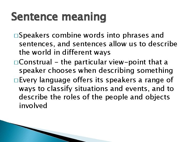 Sentence meaning � Speakers combine words into phrases and sentences, and sentences allow us