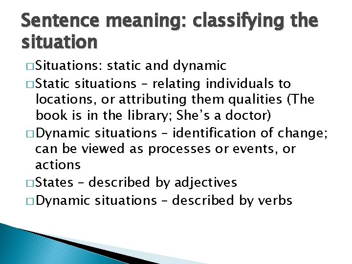 Sentence meaning: classifying the situation � Situations: static and dynamic � Static situations –