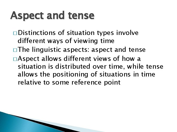 Aspect and tense � Distinctions of situation types involve different ways of viewing time