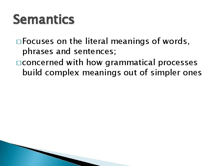 Semantics � Focuses on the literal meanings of words, phrases and sentences; � concerned