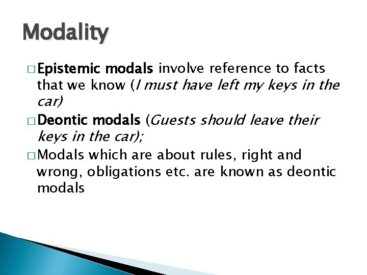 Modality � Epistemic modals involve reference to facts that we know (I must have
