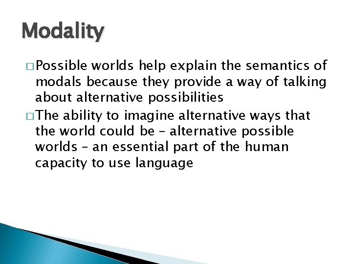 Modality � Possible worlds help explain the semantics of modals because they provide a