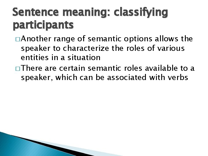 Sentence meaning: classifying participants � Another range of semantic options allows the speaker to