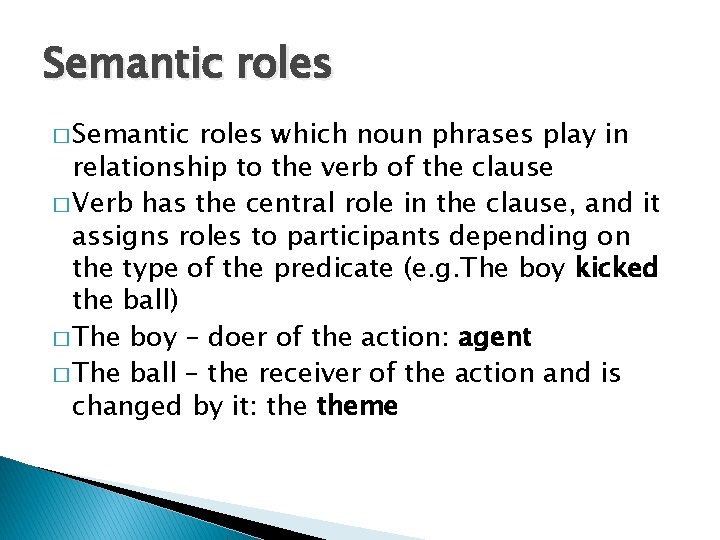 Semantic roles � Semantic roles which noun phrases play in relationship to the verb