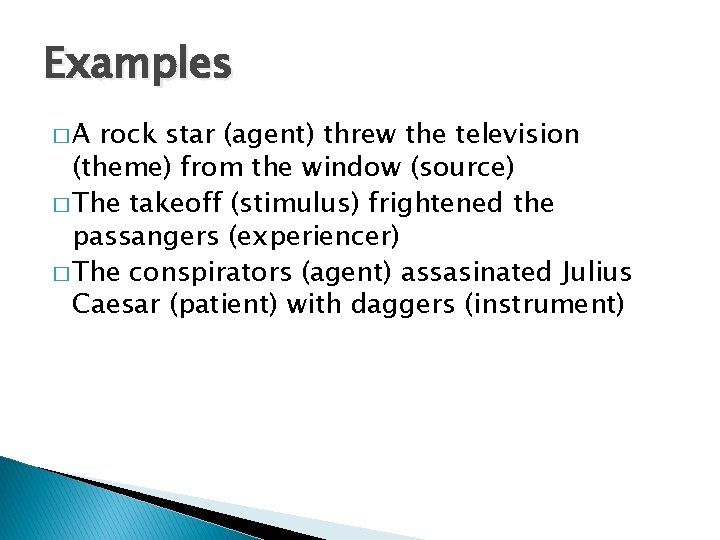 Examples �A rock star (agent) threw the television (theme) from the window (source) �