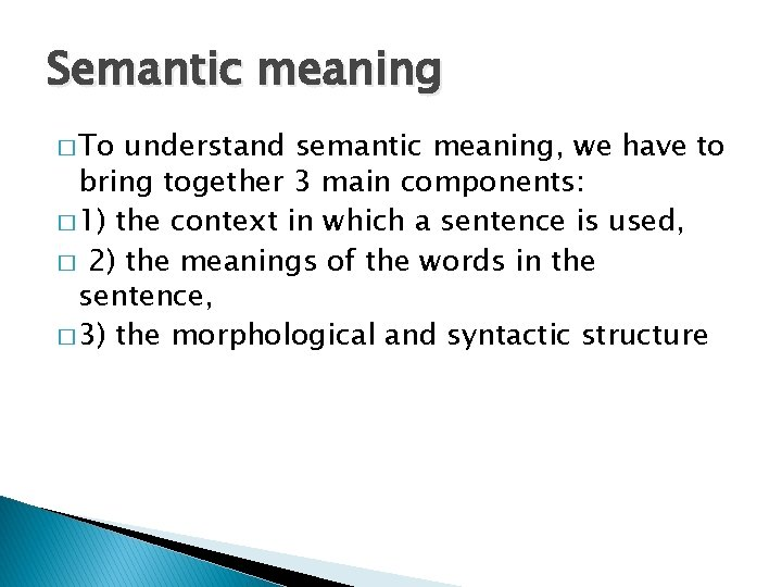 Semantic meaning � To understand semantic meaning, we have to bring together 3 main
