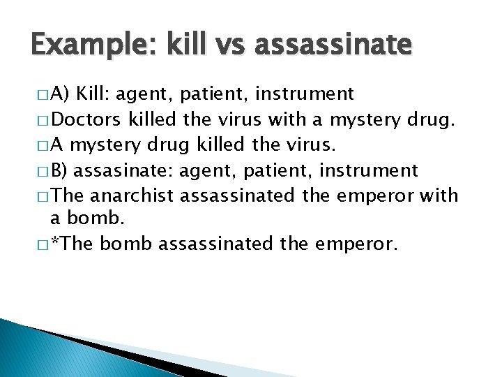 Example: kill vs assassinate � A) Kill: agent, patient, instrument � Doctors killed the