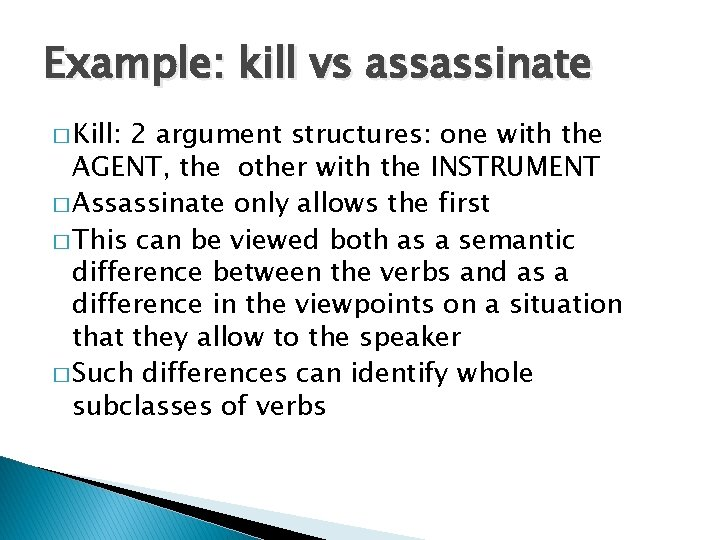 Example: kill vs assassinate � Kill: 2 argument structures: one with the AGENT, the