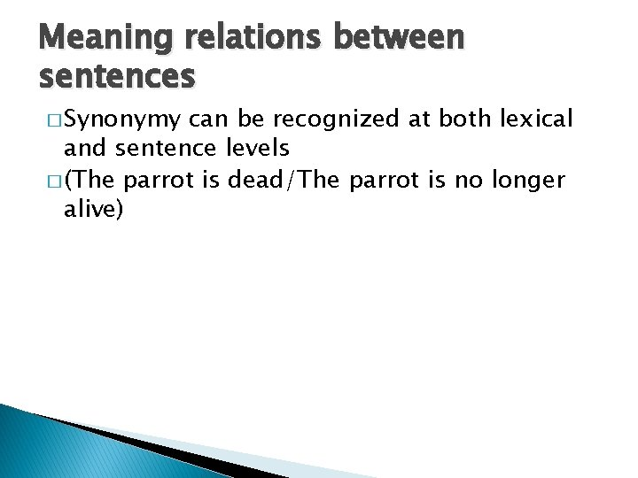 Meaning relations between sentences � Synonymy can be recognized at both lexical and sentence