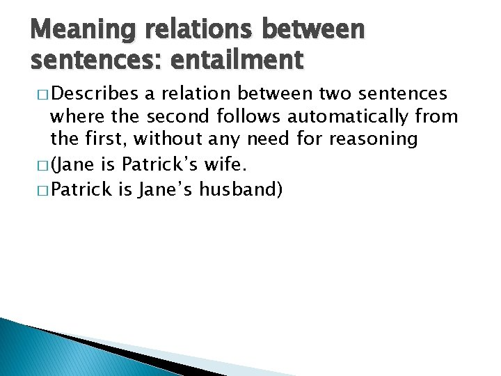 Meaning relations between sentences: entailment � Describes a relation between two sentences where the