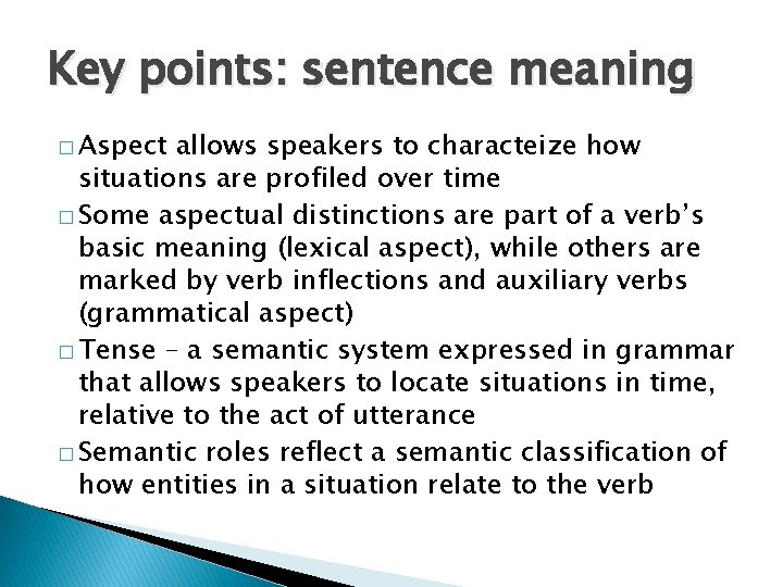 Key points: sentence meaning � Aspect allows speakers to characteize how situations are profiled