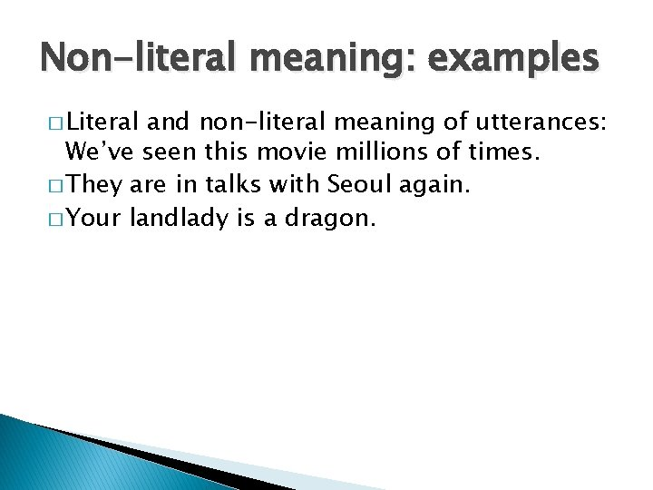 Non-literal meaning: examples � Literal and non-literal meaning of utterances: We've seen this movie