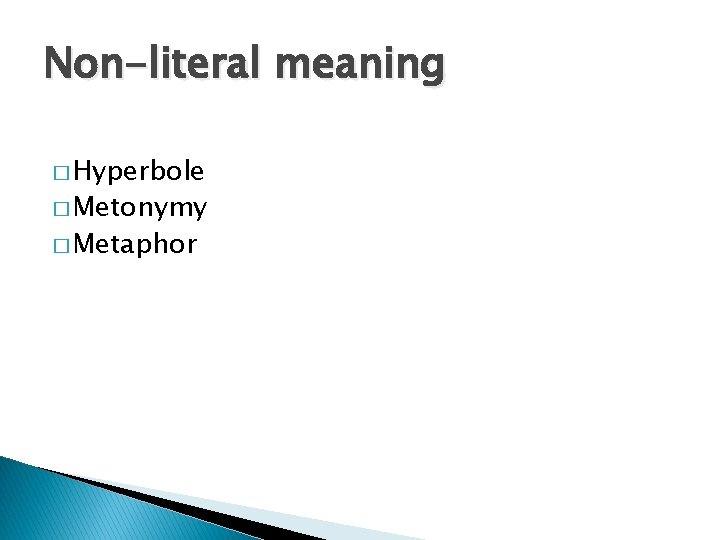 Non-literal meaning � Hyperbole � Metonymy � Metaphor