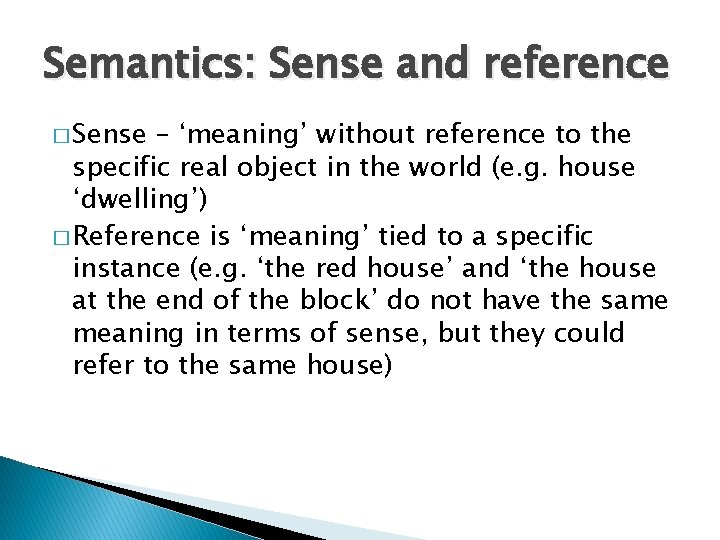 Semantics: Sense and reference � Sense – 'meaning' without reference to the specific real