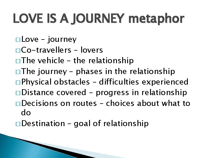 LOVE IS A JOURNEY metaphor � Love – journey � Co-travellers – lovers �