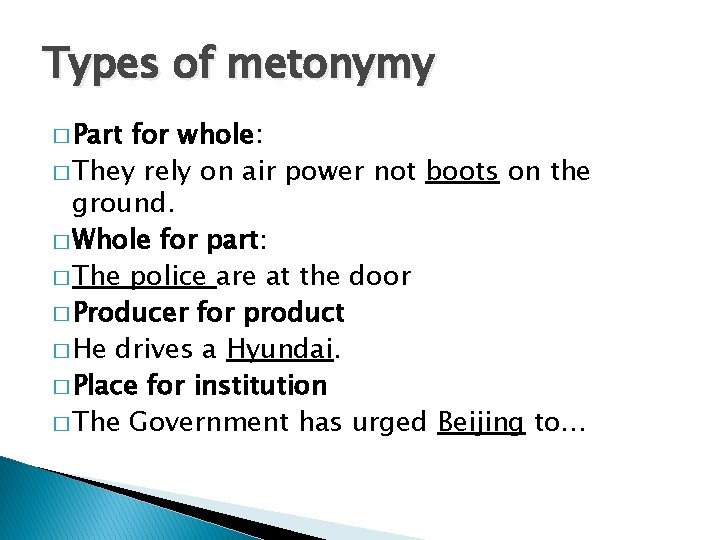 Types of metonymy � Part for whole: � They rely on air power not