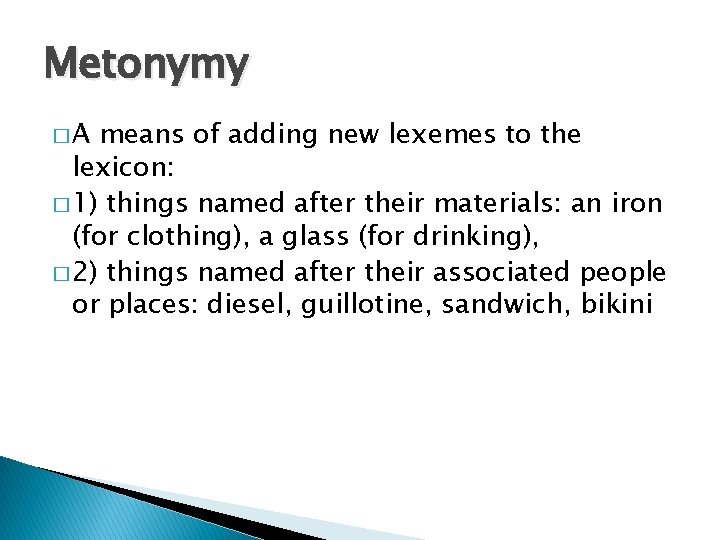 Metonymy �A means of adding new lexemes to the lexicon: � 1) things named
