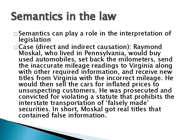 Semantics in the law � Semantics can play a role in the interpretation of